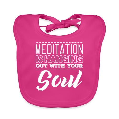 MEDITATION IS HANGING OUT WITH YOUR SOUL - Baby Bio-Lätzchen