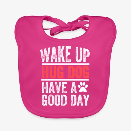 Wake Up! Hug Dog! Have A Good Day! - Baby Organic Bib