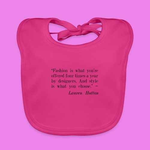 Fashion is what youre offered four times a year by - Baby Organic Bib