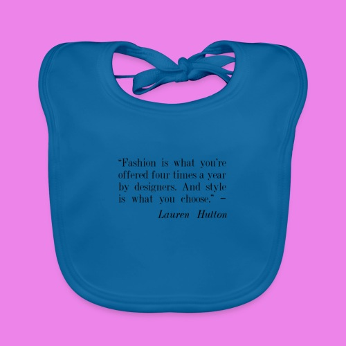 Fashion is what youre offered four times a year by - Organic Baby Bibs