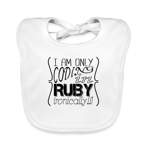 I am only coding in Ruby ironically!!1 - Organic Baby Bibs