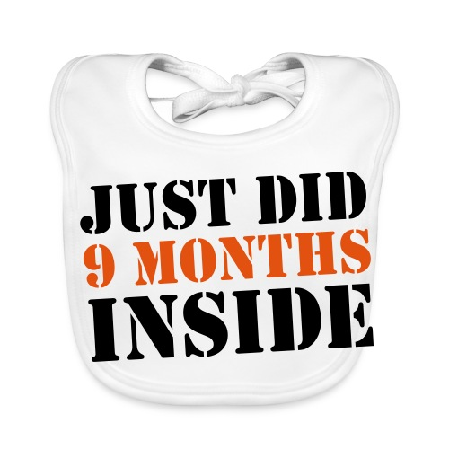 Just Did 9 Months Inside - Baby Organic Bib