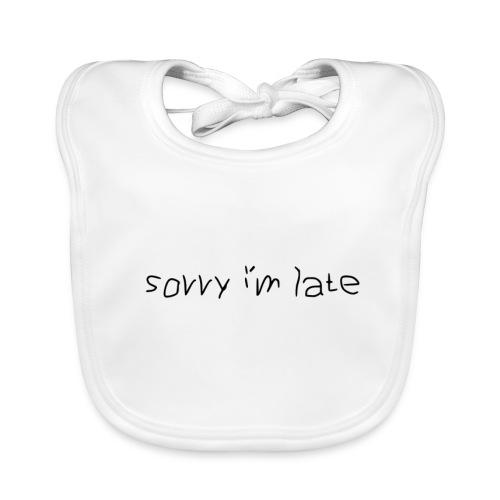 Sorry i´m late - Baby Bio-Lätzchen