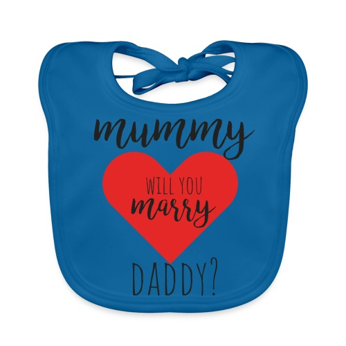Mummy will you marry daddy? - Baby Bio-Lätzchen