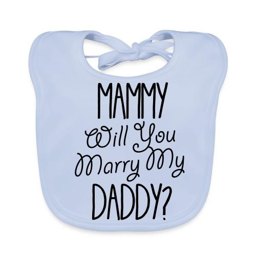 Mammy Will You Marry My Daddy - Baby Organic Bib