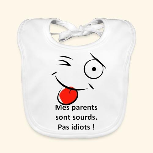 Mes parents sont sourds pas idiots ! - Bavoir bio Bébé