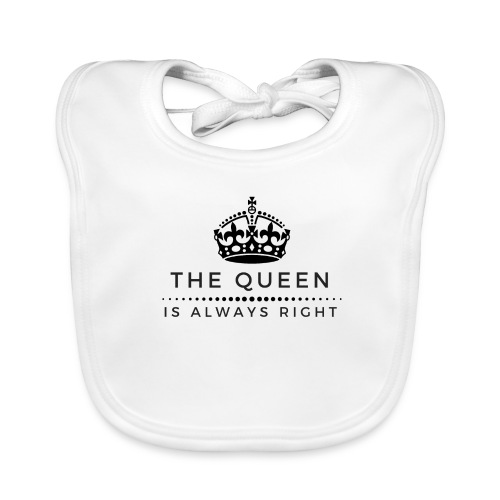 THE QUEEN IS ALWAYS RIGHT - Baby Bio-Lätzchen