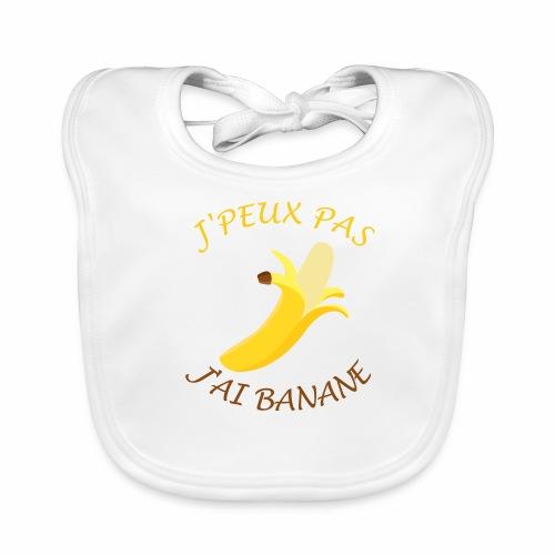 J'peux pas, j'ai banane - Bavoir bio Bébé