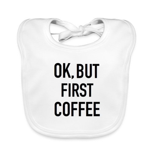 Coffee first - Baby Organic Bib