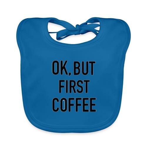 Coffee first - Baby Organic Bib