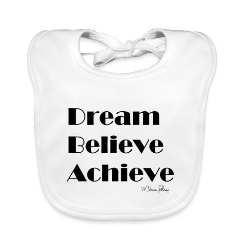 DREAM BELIEVE ACHIEVE - Bavoir bio Bébé