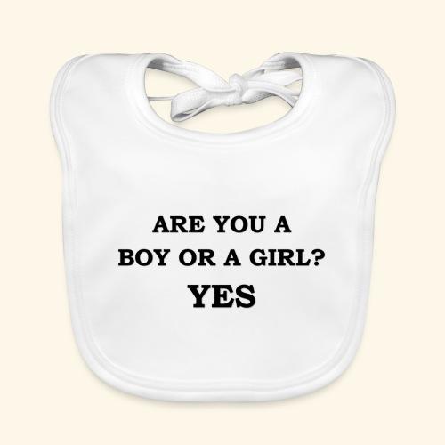 Are you a boy or a girl? YES - Bavoir bio Bébé