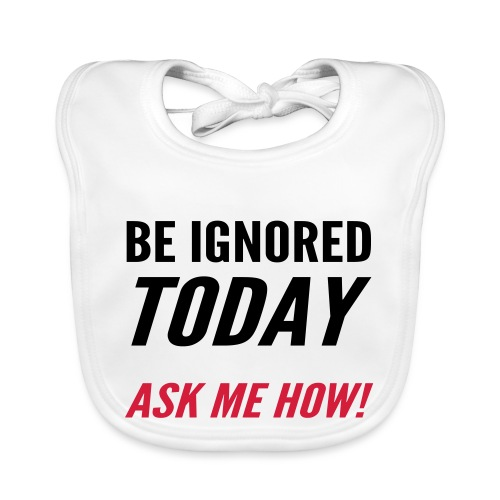 Be Ignored Today - Organic Baby Bibs