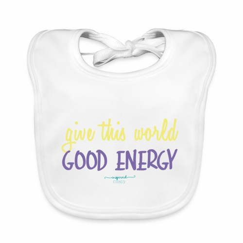 Give this world good energy - Baby Organic Bib