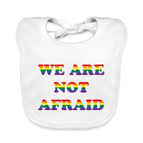 We are not afraid - Baby Organic Bib