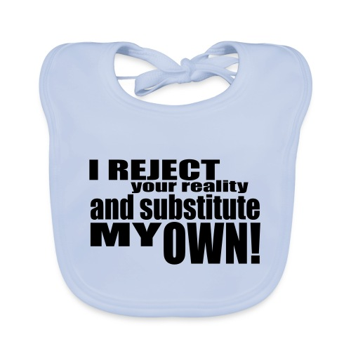 I reject your reality and substitute my own - Baby Organic Bib