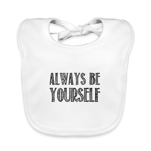 Always be yourself - Bavoir bio Bébé