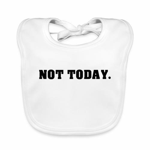NOT TODAY Spruch Nicht heute, cool, schlicht - Baby Bio-Lätzchen