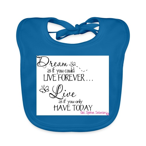 Dream as if you could live forever - Organic Baby Bibs