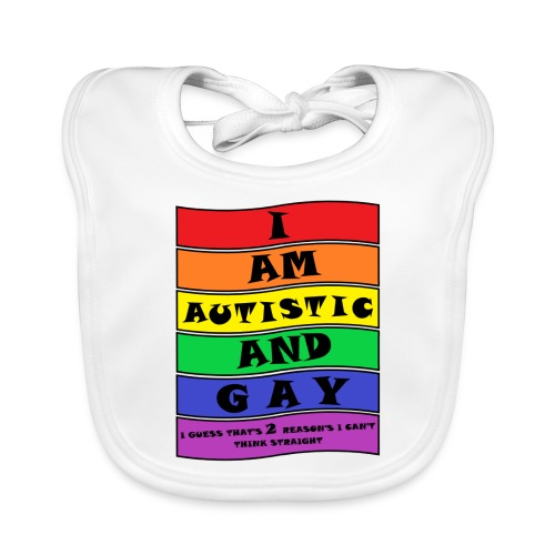 Autistic and Gay   Funny Quote - Organic Baby Bibs