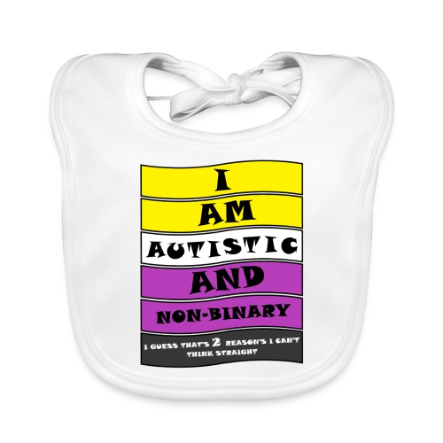 Autistic and Non-binary | Funny Quote - Organic Baby Bibs