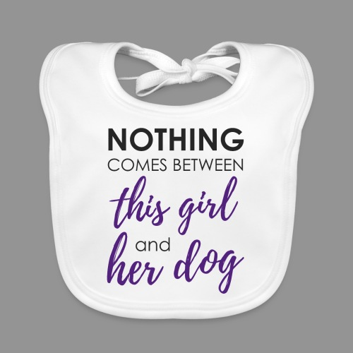 Nothing comes between this girl her and her dog - Baby Organic Bib