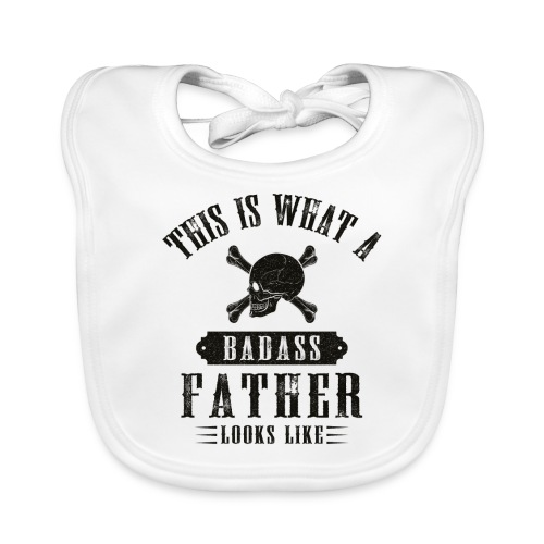 This Is What A Badass Father Looks Like - Organic Baby Bibs