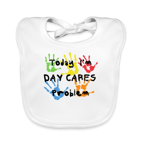 Today I'm Day Cares Problem - Organic Baby Bibs
