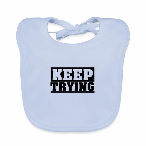 KEEP TRYING, Spruch, schlicht, Versuchen - Baby Bio-Lätzchen