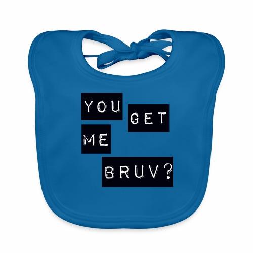 You get me bruv - Organic Baby Bibs