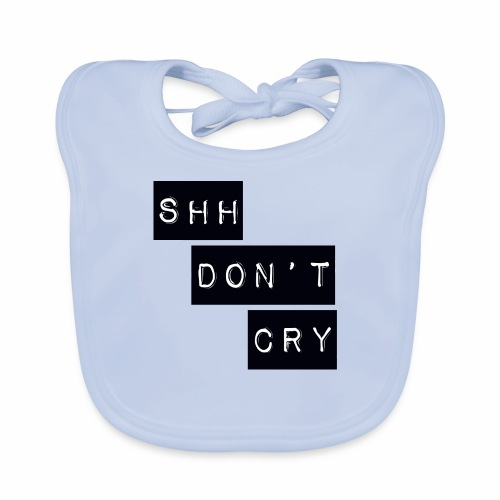 Shh dont cry - Baby Organic Bib