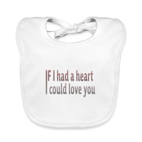 if i had a heart i could love you - Baby Organic Bib