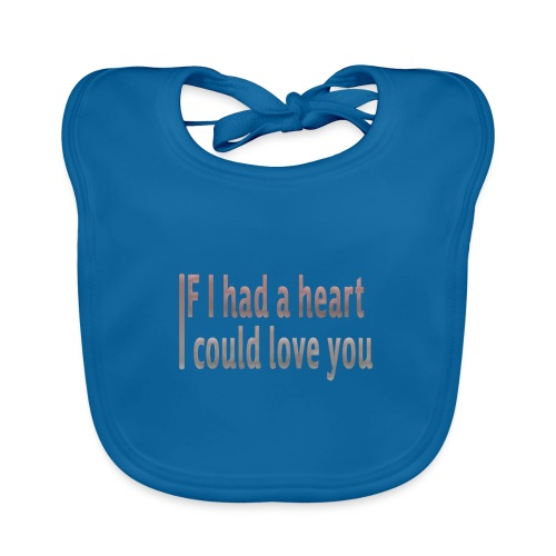 if i had a heart i could love you - Organic Baby Bibs