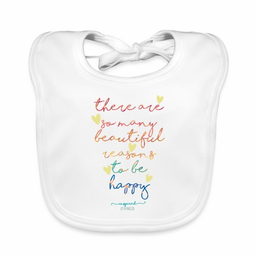 There are so many beautiful reasons to be happy - Baby Organic Bib
