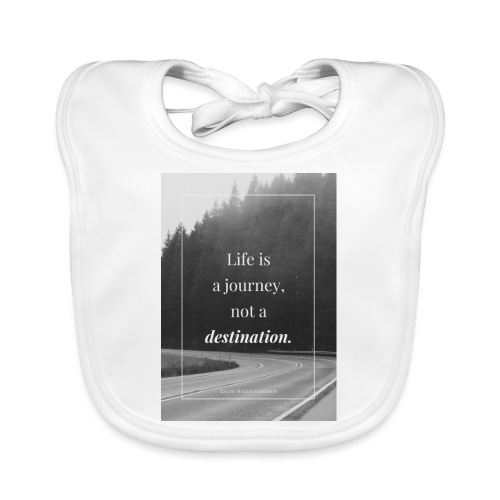 Life is a journey, not a destination - Baby Organic Bib