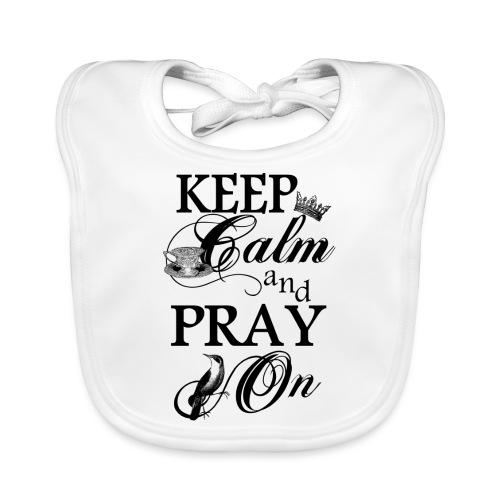 keep calm and pray on - Baby Bio-Lätzchen