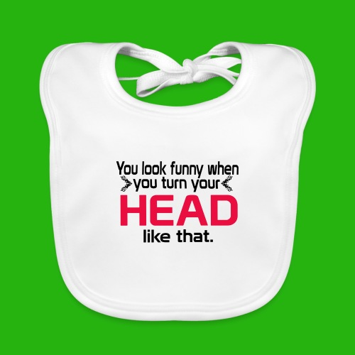 You look funny shirt - Organic Baby Bibs