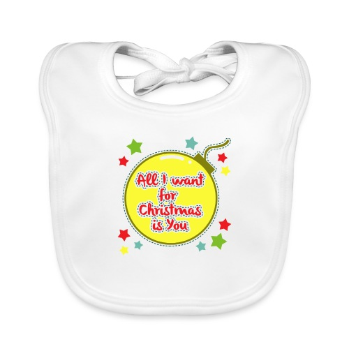 All I want for Christmas is You - Organic Baby Bibs