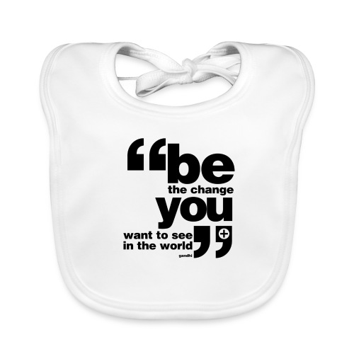 Be the change you want to see in the world - Organic Baby Bibs
