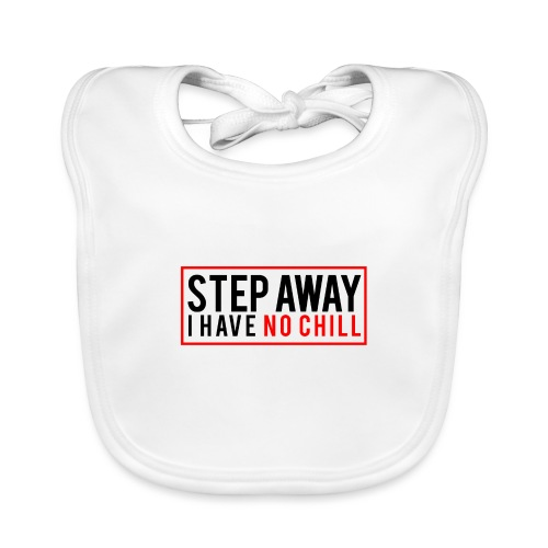 Step Away I have No Chill Clothing - Organic Baby Bibs