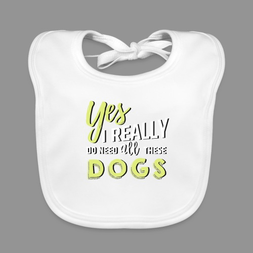 Yes, I really do need all these dogs - Baby Organic Bib