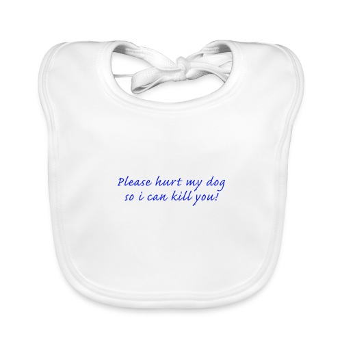 Please hurt my dog - Ekologisk babyhaklapp