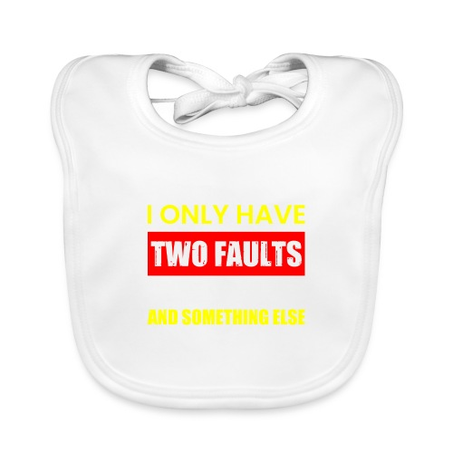 MY WIFE SAYS I ONLY TWO FAULTS - Baby Bio-Lätzchen