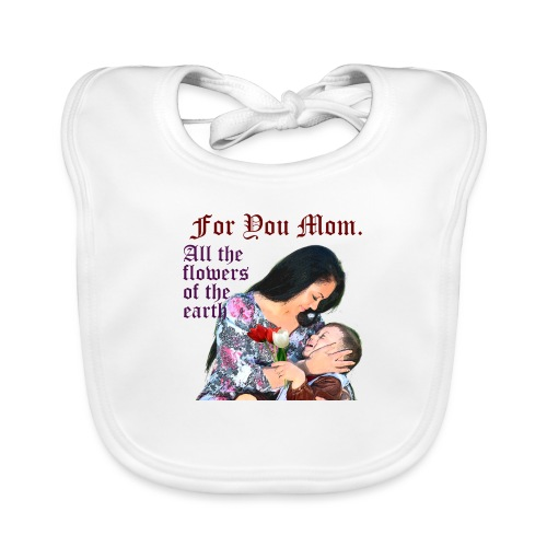 For You Mom All the flowers of the earth - Organic Baby Bibs