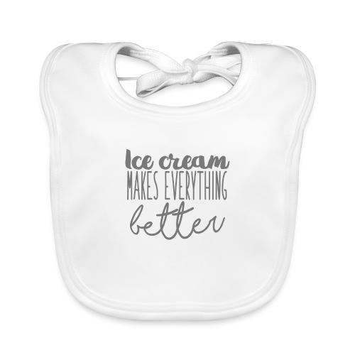 Ice Cream Makes Everything Better - Babero ecológico bebé