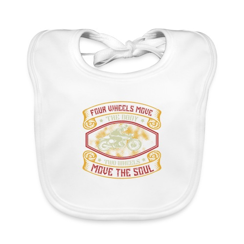 Four wheels move the body two wheels move the soul - Organic Baby Bibs