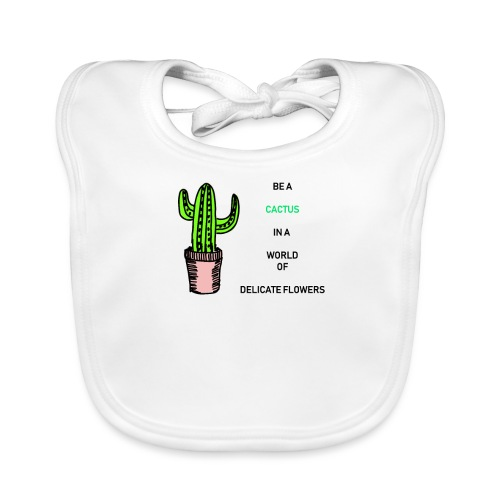 Be a Cactus in a world of delicate Flowers - Baby Bio-Lätzchen
