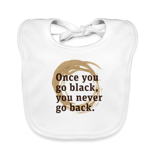 Once you go black coffee, you never go back - Organic Baby Bibs