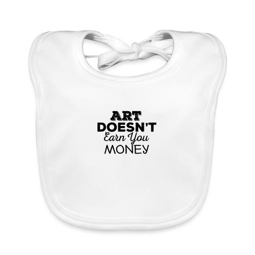 Art Doesnt Earn You Money - Bio-slabbetje voor baby's
