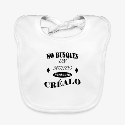 NO BUSQUES UN MUNDO PERFECTO, CRÉALO - Babero de algodón orgánico para bebés